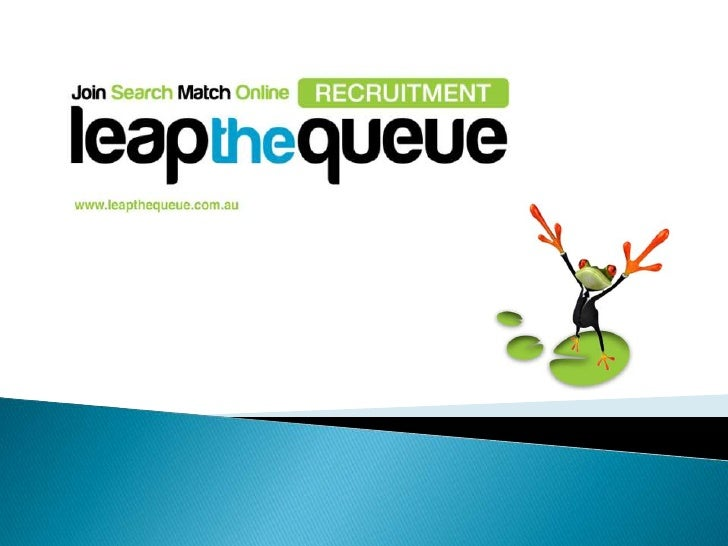 Leap The Queue has been developed as the directresult of Senior Business Executives demanding drastic changes to the Recru...