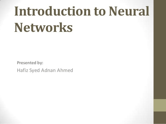 Introduction to Neural Networks Presented by:  Hafiz Syed Adnan Ahmed