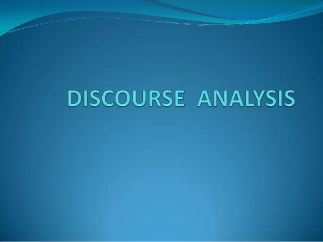 Discourse Analysis Discourse analysis was first introduced by Zellig Harris in 1952. Discourse analysis is about studying ...