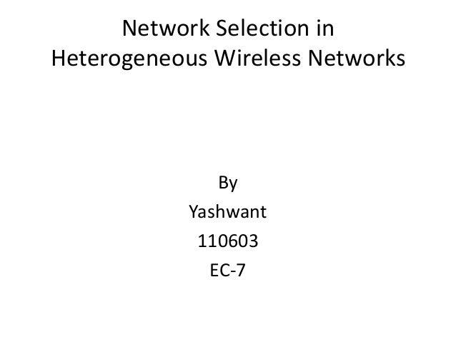 Network Selection in Heterogeneous Wireless Networks  By Yashwant 110603 EC-7