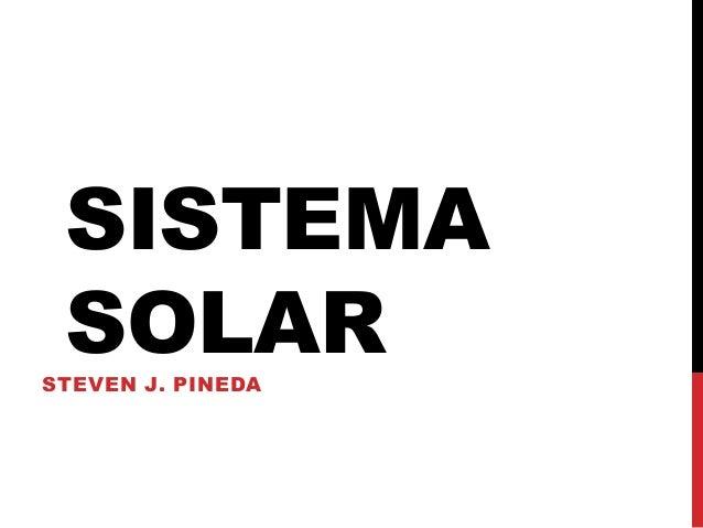 SISTEMA SOLAR  STEVEN J. PINEDA