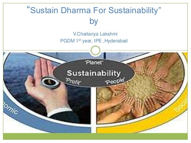 """Sustain Dharma For Sustainability"" by V.Chaitanya Lakshmi PGDM 1st year, IPE ,Hyderabad"