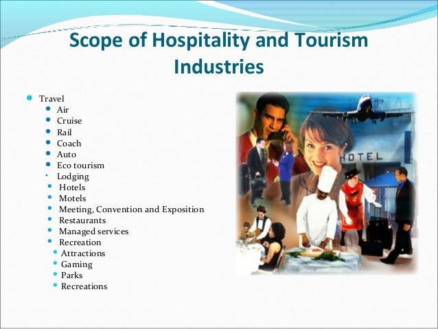 scope of hospitality industry 18062006  i can see a good scope in the hospitality and tourism industry, as for last few years has seen tremendous growth in this industry i am from india, and in.