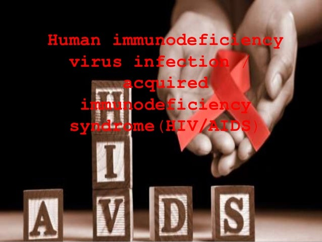Human immunodeficiency virus infection / acquired immunodeficiency syndrome(HIV/AIDS)