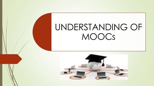 UNDERSTANDING OF MOOCs