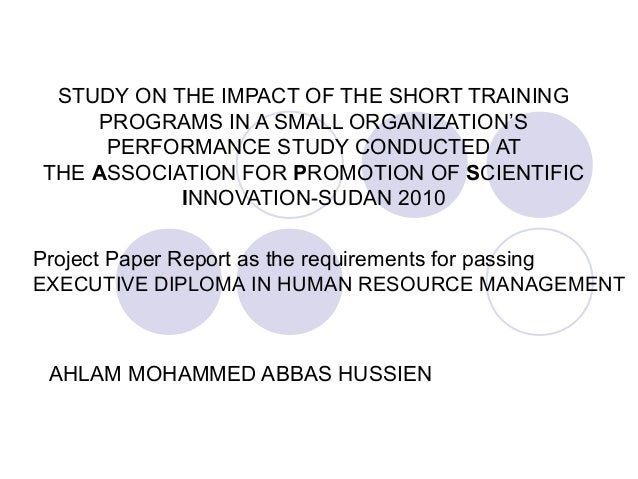 STUDY ON THE IMPACT OF THE SHORT TRAINING PROGRAMS IN A SMALL ORGANIZATION'S PERFORMANCE STUDY CONDUCTED AT THE ASSOCIATIO...