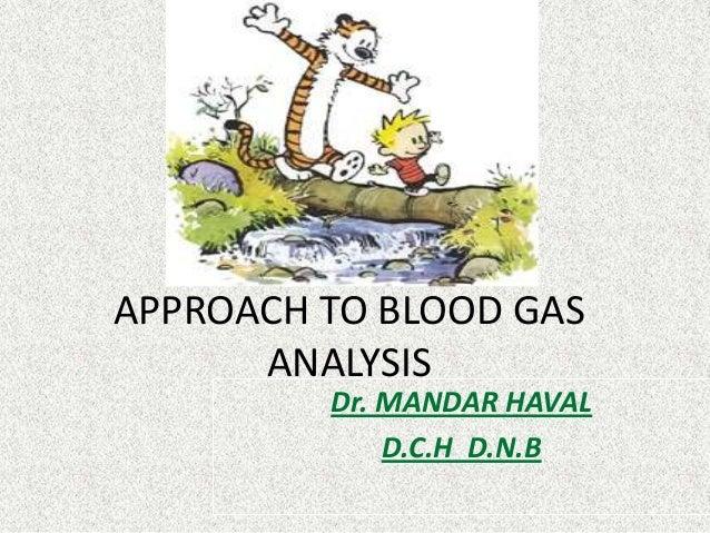 APPROACH TO BLOOD GAS ANALYSIS Dr. MANDAR HAVAL D.C.H D.N.B