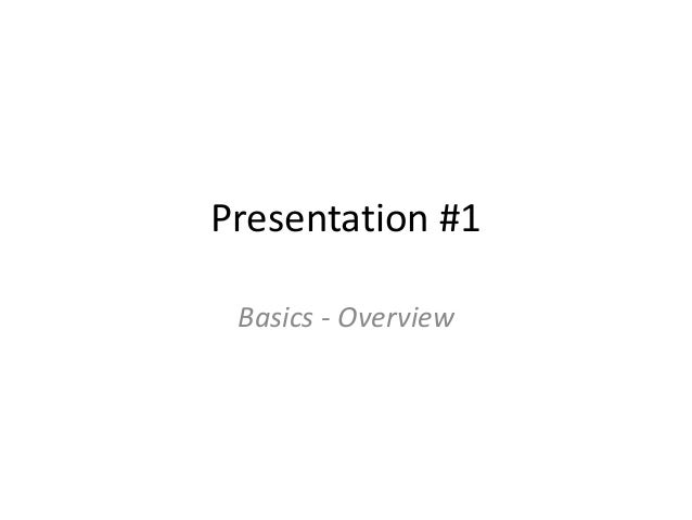 Presentation #1 Basics - Overview