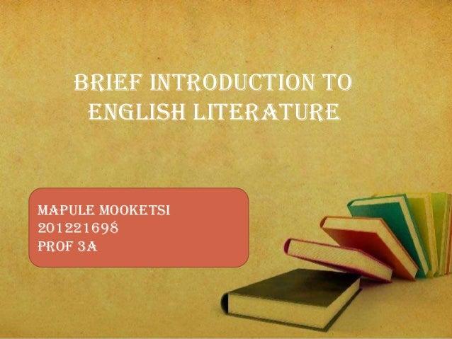 Brief introduction to English literature Mapule mooketsi 201221698 Prof 3A