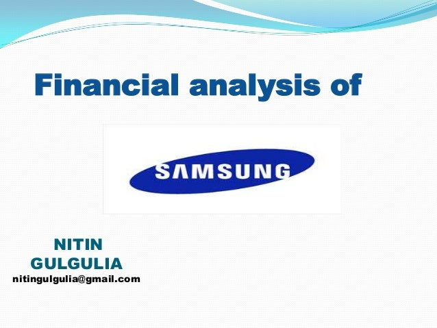 financial analysis of samsung Now it makes more of them than anybody else and has apple on the back foot, in addition to being the world's largest technology company by revenue samsung is better than anybody else at learning from its competitors a market reader is sort of the classic fast follower, explains barry jaruzelski.