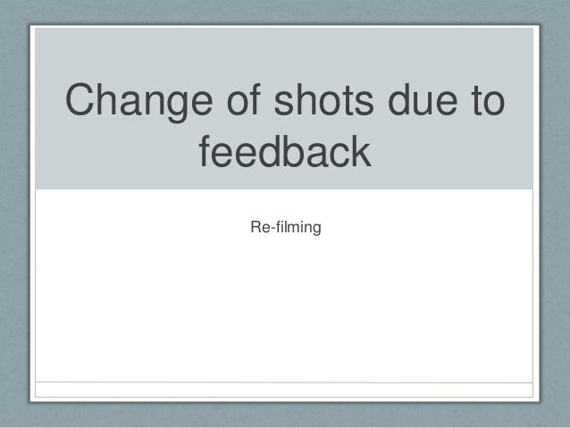 Change of shots due to feedback Re-filming