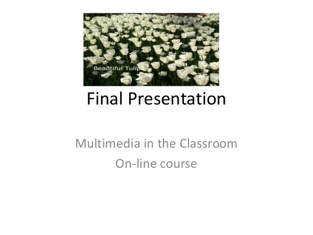 Final Presentation Multimedia in the Classroom On-line course
