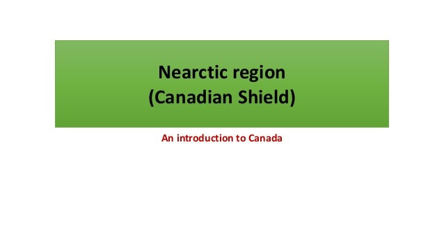 An introduction to Canada Nearctic region (Canadian Shield)