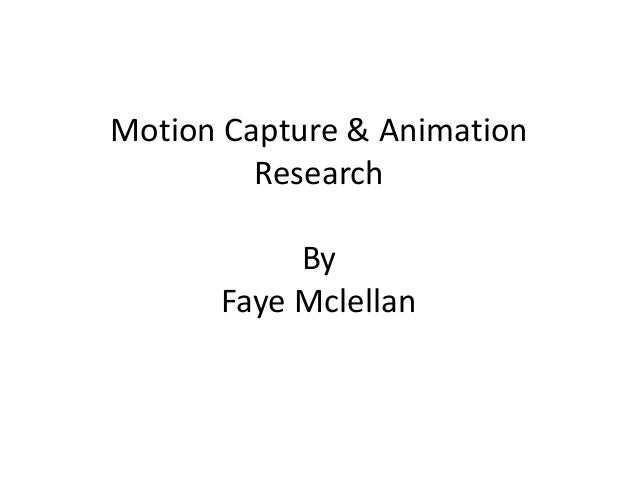 Motion Capture & Animation Research By Faye Mclellan