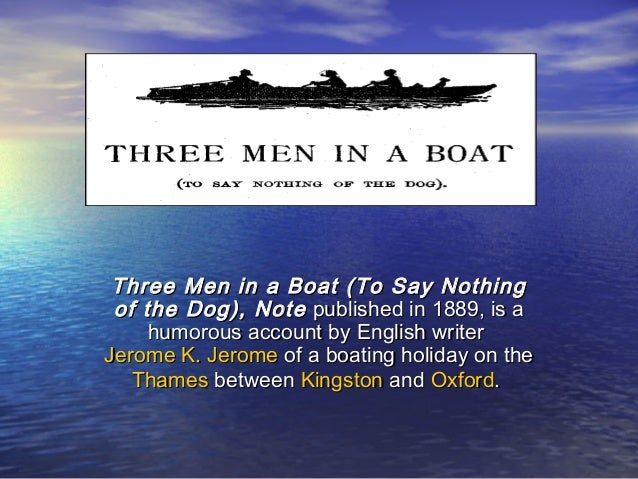 three man in a boat Three men in a boat has 44691 ratings and 3571 reviews f said: i loved this  book so muchtimeless i'm not a big fan of classics but this was differ.