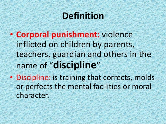 1 Definition • Corporal punishment: violence inflicted on children by parents, teachers, guardian and others in the name o...
