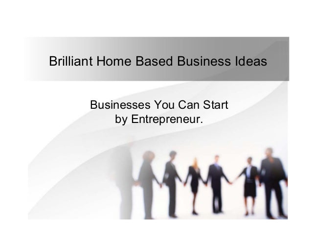 Brilliant  Home Based Business Ideas