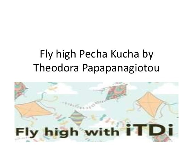 Fly high Pecha Kucha by Theodora Papapanagiotou