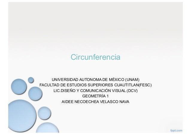 Circunferencia UNIVERSIDAD AUTONOMA DE MÉXICO (UNAM) FACULTAD DE ESTUDIOS SUPERIORES CUAUTITLAN(FESC) LIC.DISEÑO Y COMUNIC...