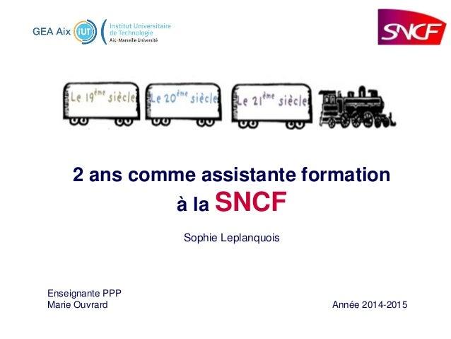 2 ans comme assistante formation à la SNCF Sophie Leplanquois Enseignante PPP Marie Ouvrard Année 2014-2015