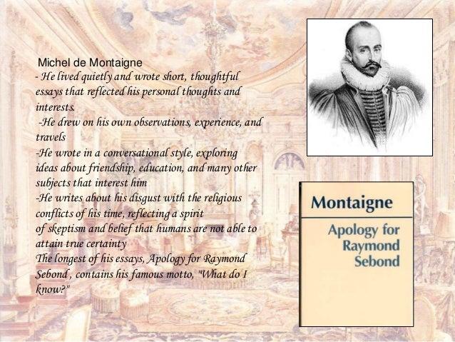 summaries of montaignes essays Montaigne's attitude toward idleness (blog prompt 4) michel de montaigne argues that leisure can be dangerous in his essay.