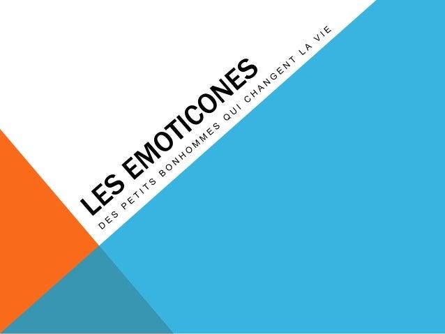 QU'EST CE QUE C'EST Les émoticônes sont de représentations d'émotions, d'activités, par de petits bonhomme. C'est une imag...