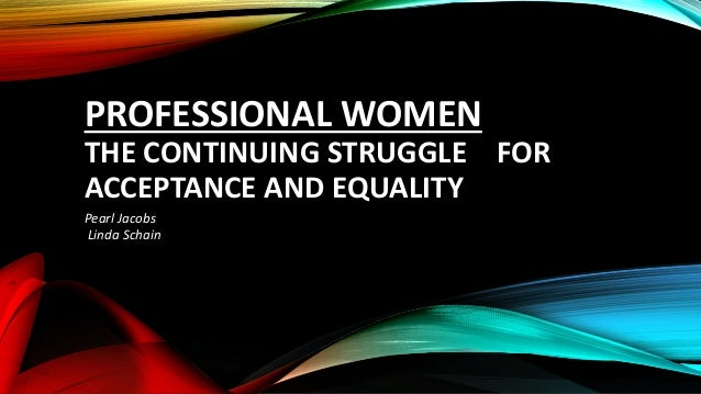 women's rights a struggle for equality The struggle for women's equality has two aspects: it is a democratic struggle and an economic one both are playing a critical role in the all-people's coalition that is surging forward today, as evidenced in the current elections.