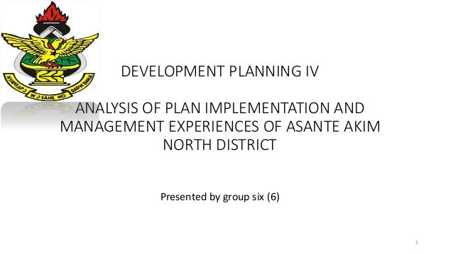 Analysis Of Plan Implementation And Management Experiences Of Asante
