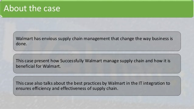 supply chain management case study wal-mart That's the secret to walmart's supply chain project management drive supply chain solutions that deliver results supply chain & logistics.