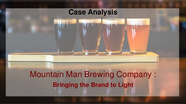 mountain man brewing company case analysis essay Mountain man brewing company – final report task instructions details: this is an individual case report, worth 60% of your overall grade use the template.