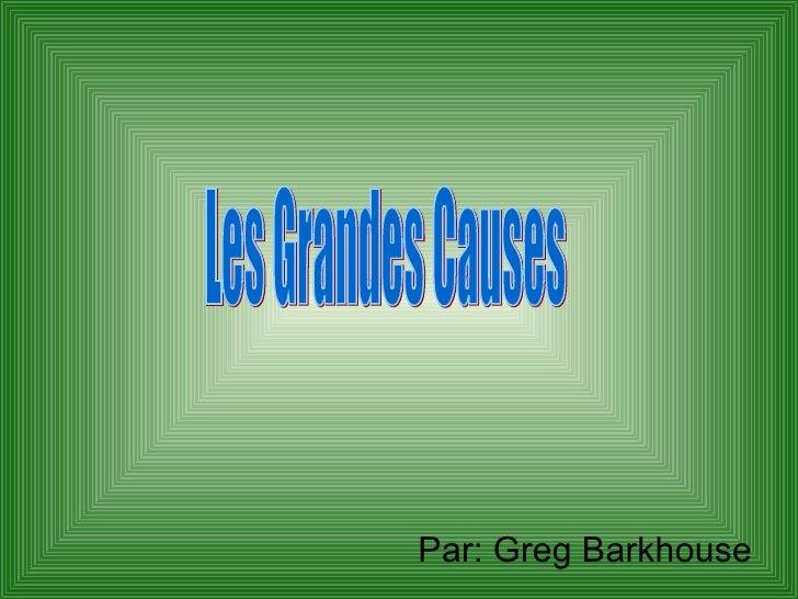 Par: Greg Barkhouse Les Grandes Causes