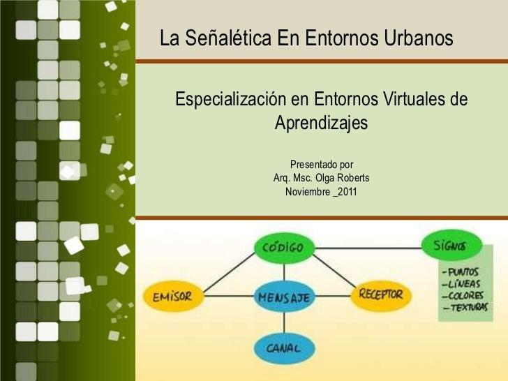 La Señalética En Entornos Urbanos Especialización en Entornos Virtuales de               Aprendizajes                  Pre...