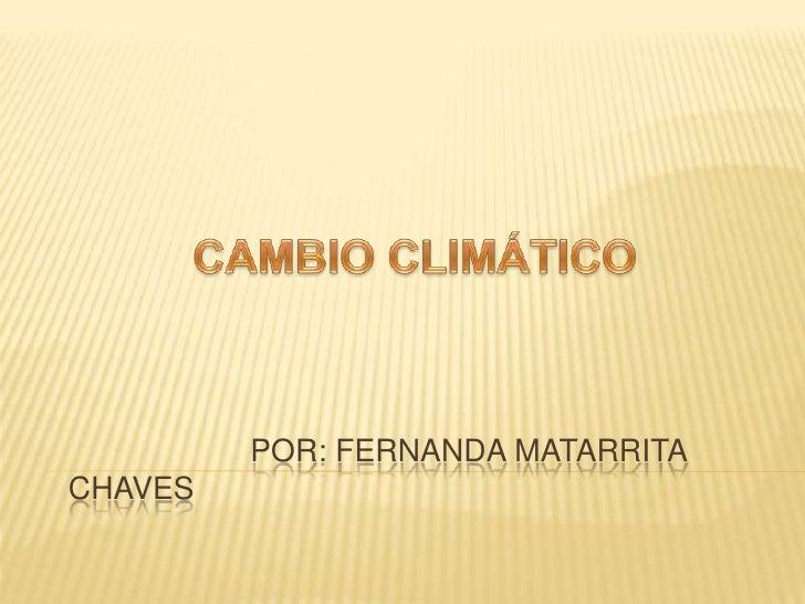 CAMBIO CLIMÁTICO<br />                     Por: FERNANDA MATARRITA CHAVES<br />