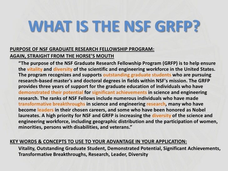 "nsf essays The national science foundation's graduate research fellowship program (nsf grfp, or ""the nsf"") is a national fellowship for graduate students who are us citizens/permanent residents that provides three years of full funding at an accredited institution of your choice although there are a."
