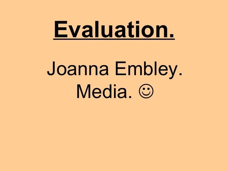 Evaluation. Joanna Embley. Media.  