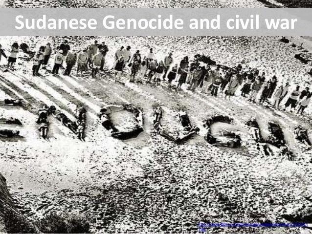 Sudanese Genocide and civil war This image is used under a Cc license from: http://www.flickr.com/photos/genocideintervent...