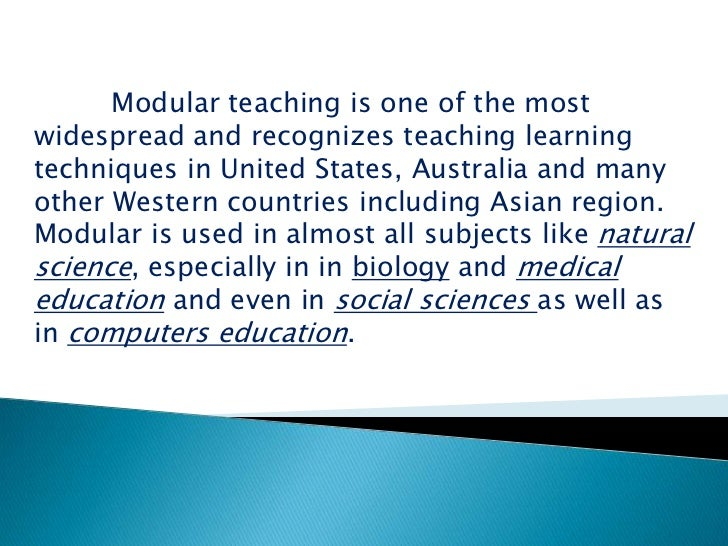 Introduction:-<br /> <br />         Modular teaching is one of the most widespread and recognizes teaching learning techni...