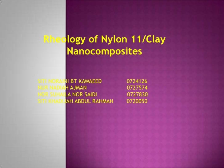 Rheology of Nylon 11/Clay<br />Nanocomposites<br />SITI NORAINI BT KAWAEED               0724126<br />NUR NADIAH AJMAN    ...