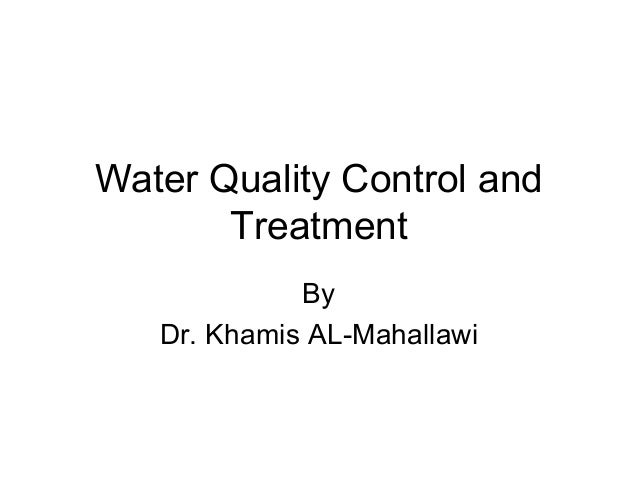 Water Quality Control and Treatment By Dr. Khamis AL-Mahallawi
