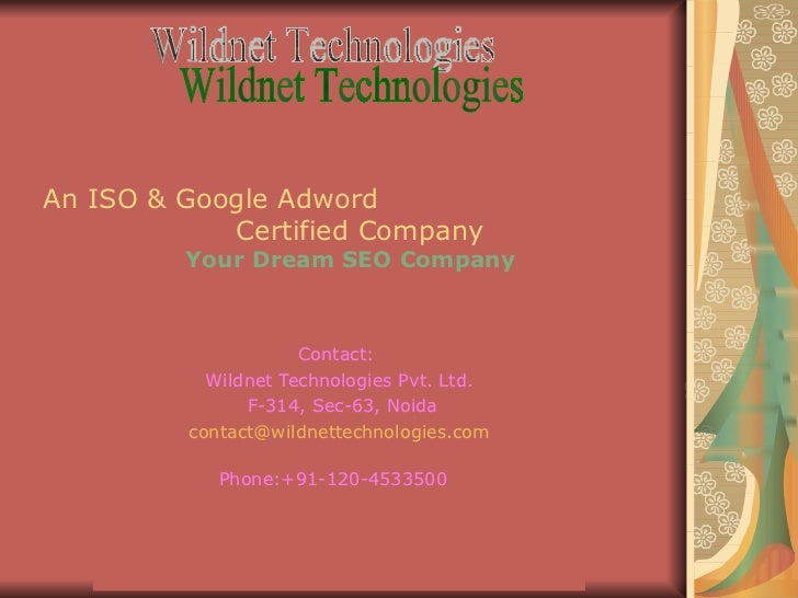 An ISO & Google Adword  Certified Company Your Dream SEO Company Contact:  Wildnet Technologies Pvt. Ltd. F-314, Sec-63, N...