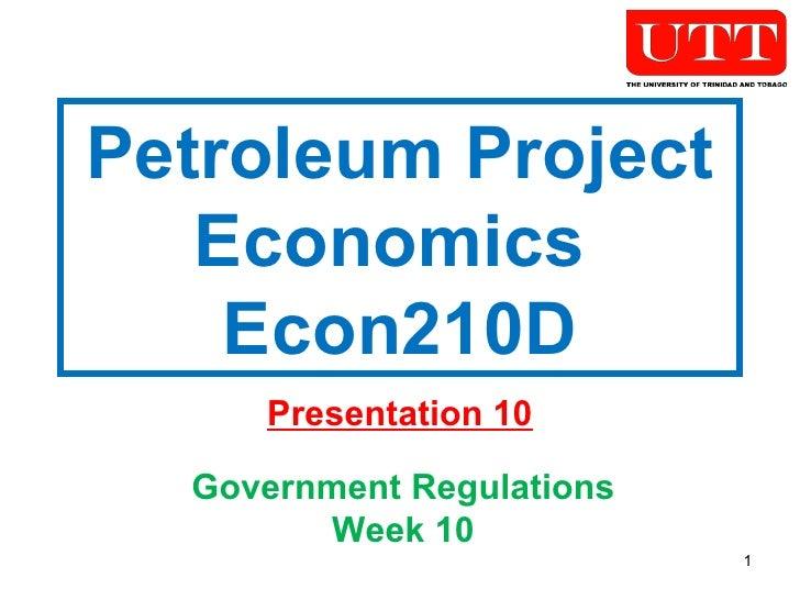 Petroleum Project Economics  Econ210D Presentation 10 Government Regulations Week 10
