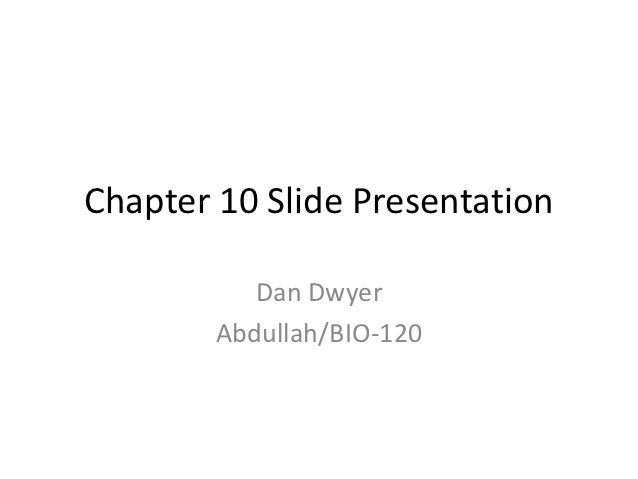Chapter 10 Slide Presentation           Dan Dwyer        Abdullah/BIO-120