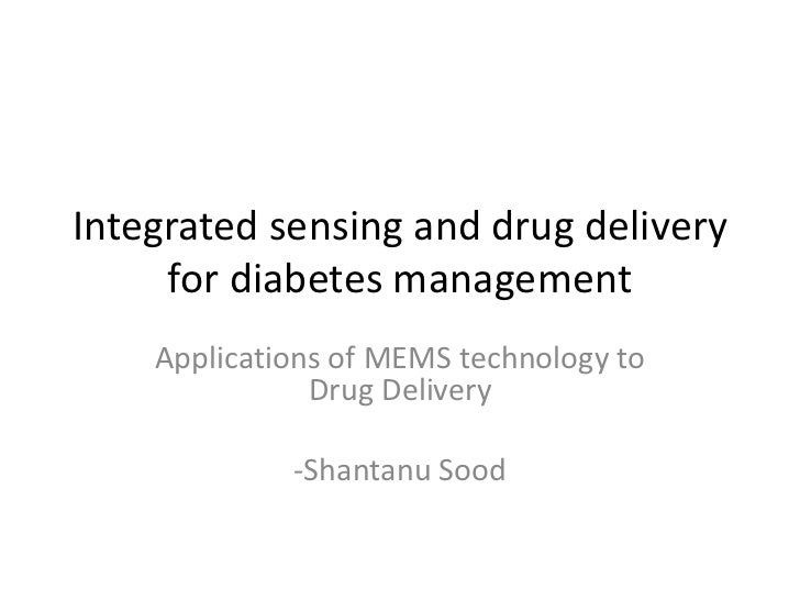 Integrated sensing and drug delivery for diabetes management<br />Applications of MEMS technology to Drug Delivery<br />-S...