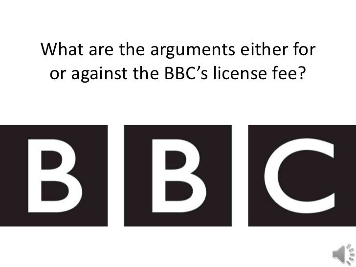 What are the arguments either for or against the BBC's license fee?<br />