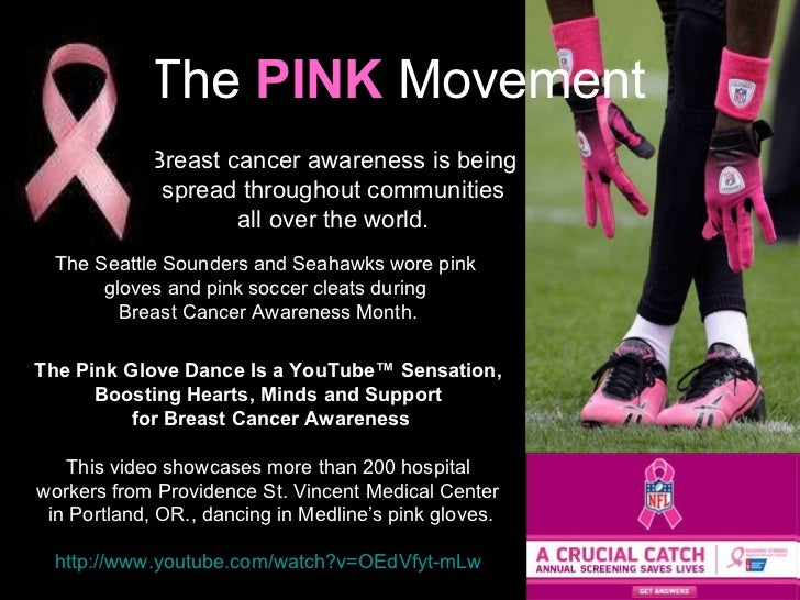 http://www.youtube.com/watch?v=OEdVfyt-mLw The  PINK   Movement Breast cancer awareness is being  spread throughout commun...