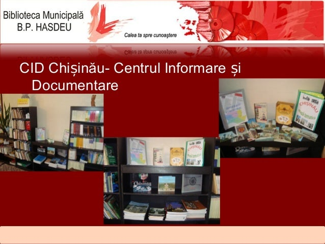 CID Chi inău- Centrul Informare iș ș Documentare