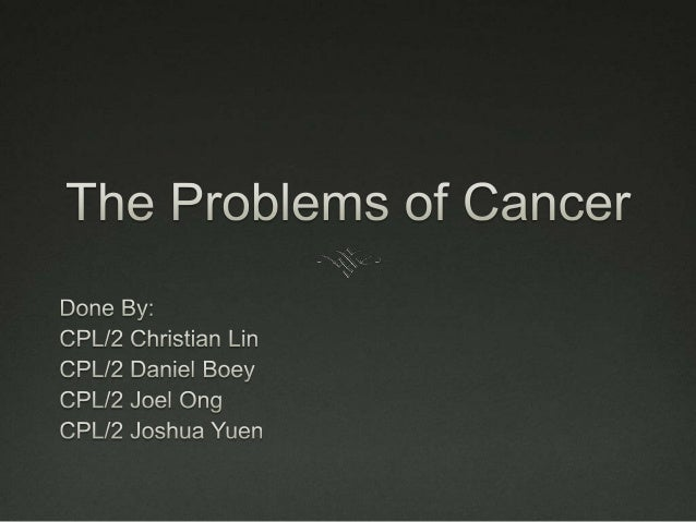 The Problems of Cancer