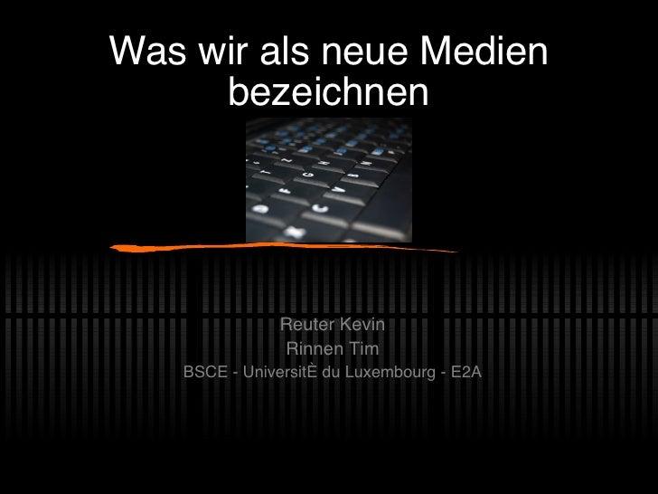 Was wir als neue Medien bezeichnen Reuter Kevin Rinnen Tim BSCE - Universit é du Luxembourg - E2A