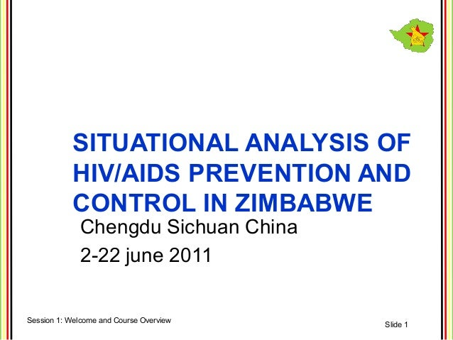 SITUATIONAL ANALYSIS OF           HIV/AIDS PREVENTION AND           CONTROL IN ZIMBABWE             Chengdu Sichuan China ...