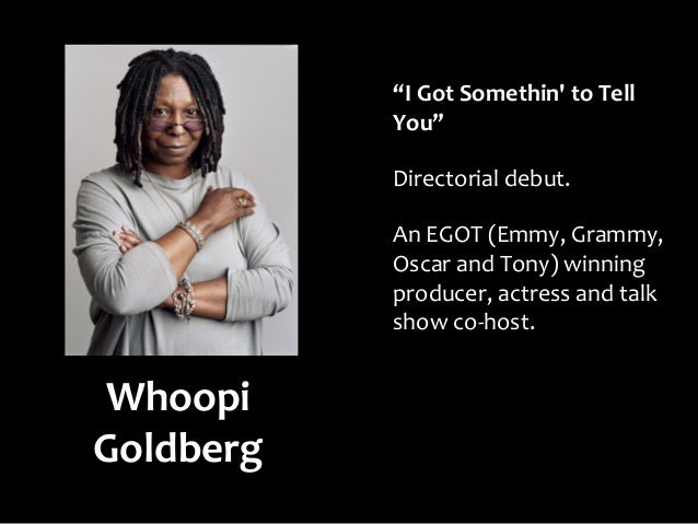 """""""I Got Somethin to Tell           You""""           Directorial debut.           An EGOT (Emmy, Grammy,           Oscar and T..."""